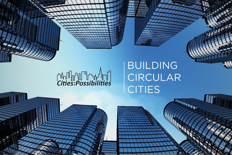 Cities   Possibilities: Building circular cities